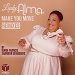 Lady Alma – MAKE YOU MOVE (MARK FRANCIS & SHANNON CHAMBERS REMIXES)