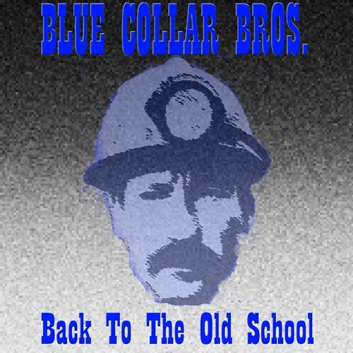 Blue Collar Bros. – BACK TO THE OLD SCHOOL