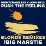 Nightcrawlers;John Reid;Big Narstie – Push the Feeling (Blonde Remixes)