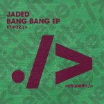 Jaded – Bang Bang