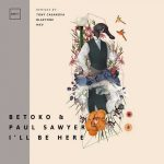 Betoko, Paul Sawyer – I'll Be Here