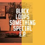 Black Loops – Something Special