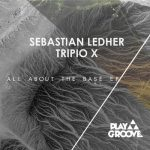Sebastian Ledher, Tripio X – All About The Base
