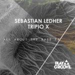 Sebastian Ledher, Tripio X – All About The Base