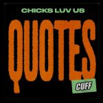 Chicks Luv Us – Quotes