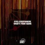 Eyes Everywhere – What's Your Name