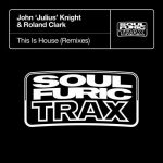 John -'Julius-' Knight – This Is House – Remixes
