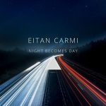 Eitan Carmi – Night Becomes Day
