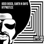 Used Disco, Earth n Days – Hypnotize