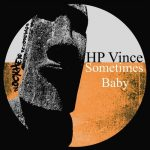 HP Vince – Sometimes Baby