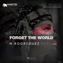 Karol Melinger – Forget The World (M. Rodriguez Remix)