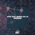 Devon James, Subrinse, Will OB – Superstar