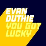 Evan Duthie – You Got Lucky