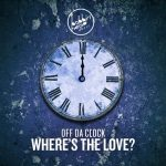 Off Da Clock – Where-'s the Love