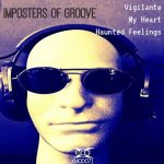 Imposters Of Groove – VIGILANTE/ MY HEART/ HAUNTED FEELINGS