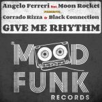 Black Connection, Angelo Ferreri, Moon Rocket, Corrado Rizza – Give Me Rhythm