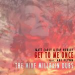 Matt Early, Ray Hurley, Abi Flynn – Get To Me Once Mike Millrain Dubs