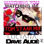 Dave Aude, Luciana – Watching You Watching Me (Tom Staar Remix)