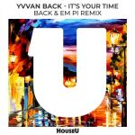 Yvvan Back – It's Your Time (Back & EM PI Remix)