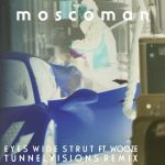 Moscoman & Tunnelvisions – Eyes Wide Strut (feat. Wooze) (Tunnelvisions Remix)