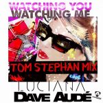 Dave Aude, Luciana – Watching You Watching Me (Tom Stephan Remix)