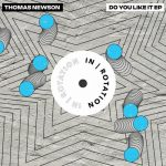 Thomas Newson – Do You Like It
