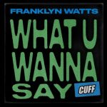 Franklyn Watts – What U Wanna Say