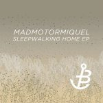 Madmotormiquel – Sleepwalking Home