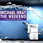 Michael Gray – The Weekend (Low Steppa Remix)