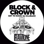Block & Crown – Get to Know Ya (Club Mix)