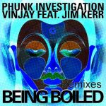 Phunk Investigation, Vinjay, Jim Kerr – Being Boiled