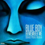 Blue Boy – Remember Me -David Penn Extended Remix