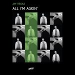 Jay Vegas – All I'm Askin'