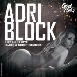 Adri Block – Keep Me in Love (Block & Crown Club Mix)