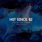 Hot Since 82, Liz Cass – Eye of the Storm