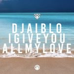 Aiblo – I Give You All My Love