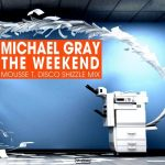 Michael Gray – The Weekend – Mousse T. Disco Shizzle Mix
