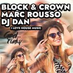 DJ Dan, Block & Crown, Marc Rousso – I Love House Music (Club Mix)