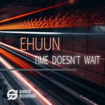 Ehuun – Time Doesn't Wait