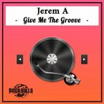 Jerem A – Give Me The Groove