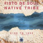 Fisto De Soul & Native Tribe – 2190 to 1632