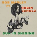 Bob Marley, Robin Schulz – Sun Is Shining