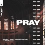 Sunnery James & Ryan Marciano, YAX.X, Sabri – PRAY VIP Mix
