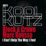 Block & Crown, Marc Rousso – I Can't Help The Way I Feel