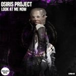 Osiris Project – Look At Me Now