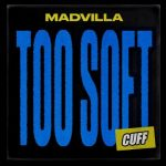 MADVILLA – Too Soft