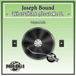 Joseph Bound – What Think About Me D