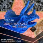 Betoko – Don't You Call Me Freak