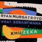 Ryan Murgatroyd, Sobantwana – Khuzeka