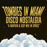 Zombies In Miami – Disco Nostalgia (A Marvin & Guy Mix In Space)